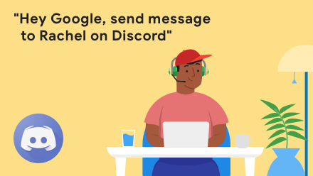 Hey Google, send message to Rachel on Discord